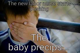 Baby Delivery Meme - labor and delivery orientation quickmeme