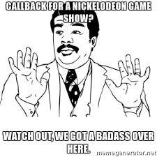 Neil Degrasse Tyson Badass Meme - callback for a nickelodeon game show watch out we got a badass