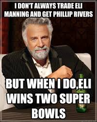 Philip Rivers Meme - i don t always trade eli manning and get phillip rivers but when i