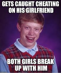 Girlfriend Cheating Meme - gets caught cheating on his girlfriend both girls break up with him