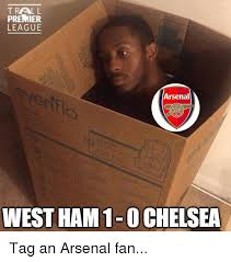 Ham Meme - trall premier league arsenal west ham 1 0 chelsea tag an arsenal