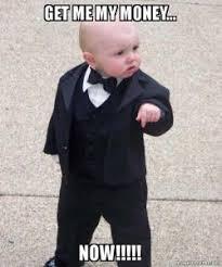 Pay Me My Money Meme - get me my money now godfather baby make a meme