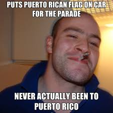 Puerto Rican Memes - puts puerto rican flag on car for the parade never actually been to