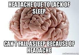 Lack Of Sleep Meme - headache due to lack of sleep can t fall asleep because of headache