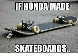 Skateboard Meme - if honda made skateboards honda meme on me me