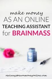work from home as an online teaching assistant for brainmass