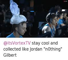 Stay Cool Meme - stay cool and collected like jordan n0thing gilbert cloud9 meme on