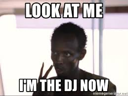 Im A Dj Meme - look at me i m the dj now captain phillips2 meme generator