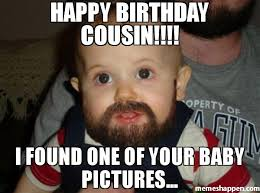 Happy Birthday Cousin Meme - happy birthday cousin i found one of your baby pictures