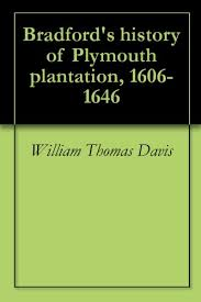 history of plymouth plantation by william bradford bradford s history of plymouth plantation 1606 1646