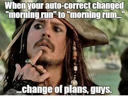 Rum Meme - when your auto correct changed rum change of plans guys dank meme