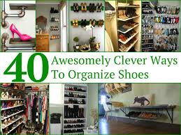How To Organise Your Closet 40 Awesomely Clever Ways To Organize Shoes