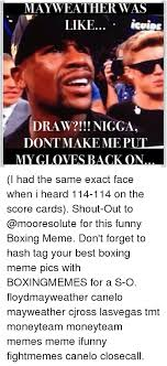 mayweather was like icuide draw i nigga dont make me put mygloves