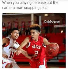 Meme Sport - when you playing defense but the camera man snapping pics