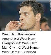 Ham Meme - getty images west ham this season arsenal 0 2 west ham liverpool 0 3