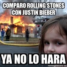Rolling Stones Meme - meme disaster girl comparo rolling stones con justin bieber ya no
