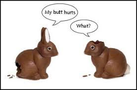 Chocolate Bunny Meme - chocolate easter bunnies my butt hurts christian funny pictures