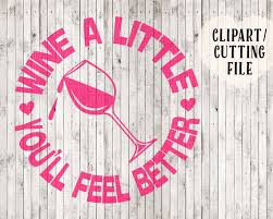 wine a you ll feel better wine a you ll feel better svg wine svg wine