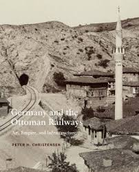 The Ottoman Germany And The Ottoman Railways Yale Press