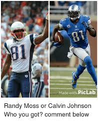 Calvin Johnson Meme - lions made with piclab randy moss or calvin johnson who you got