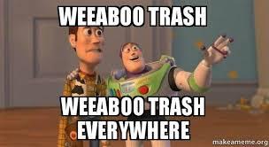 Weeaboo Meme - weeaboo trash weeaboo trash everywhere buzz and woody toy story