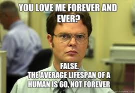 Forever And Ever Meme - you love me forever and ever false the average lifespan of a