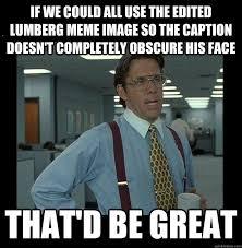 Lumbergh Office Space Meme - lumberg meme 28 images the gallery for gt office space meme