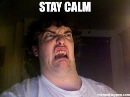 Stay Calm Meme - stay calm meme oh no meme 52608 page 4 memeshappen