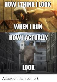 Funny Attack On Titan Memes - how think ilook when irun how i actually look attack on titan comp 3