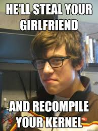 Sexy Girl Meme - he ll steal your girlfriend and recompile your kernel sexy nerd