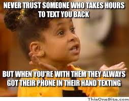 You Take That Back Meme - never trust someone who takes hours to text you back this