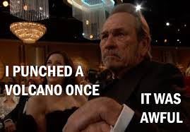 Tommy Lee Jones Meme - episode 19 tommy lee jones punches a volcano a play on nerds