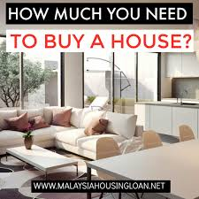 how much you need to buy a house in malaysia for buying a