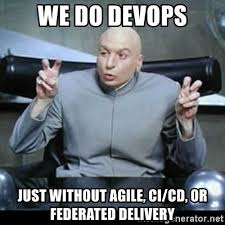 Cd Meme - we do devops just without agile ci cd or federated delivery dr