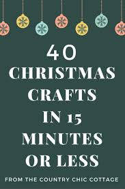 40 christmas crafts in 15 minutes or less country chic cottage