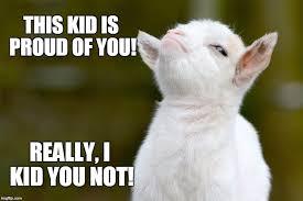 Proud Of You Meme - proud baby goat latest memes imgflip