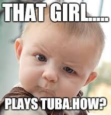 Tuba Memes - skeptical baby meme imgflip