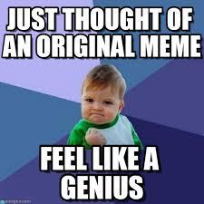 Original Meme - original meme just thought of an original meme on memegen