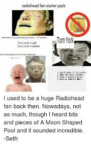 Radiohead Meme - radiohead fan starter pack dio head radiohead is my automatic go to