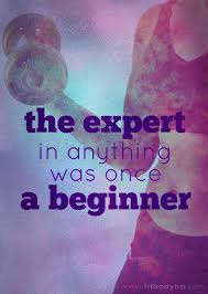 the expert in anything was once a beginner fitbodyhq