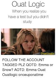 Ouat Memes - ouat logic when you realize you have a test but you didn t study