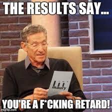 Youre Retarded Meme - maury lie detector meme imgflip