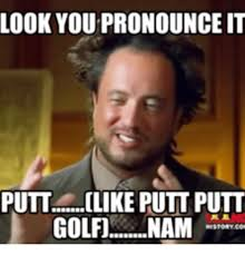 Pronounce Meme - look you pronounce it putt olike putt putt golfo nam putt putt