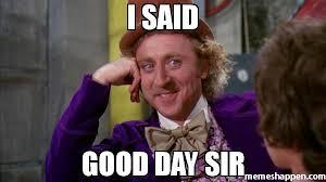 Willy Wonka Meme Photo - i said good day sir meme willywonka 34706 memeshappen