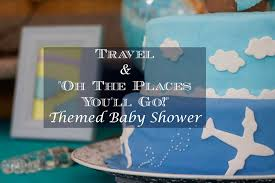 travel themed baby shower travel oh the places you ll go themed baby shower according