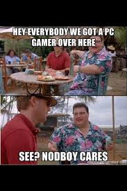 Pc Gamer Meme - gamer meme 014 no one cares about pc gamer comics and memes