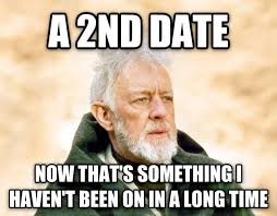 First Date Meme - first date was great she wants to see me again and now i have no