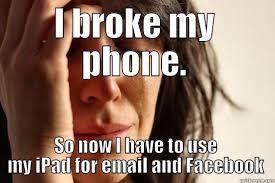 Broken Phone Meme - broke my phone quickmeme