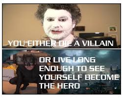 Villain Meme - you either die a villain or live long enough to see yourself