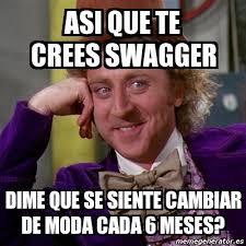 Swagger Meme - meme willy wonka asi que te crees swagger dime que se siente